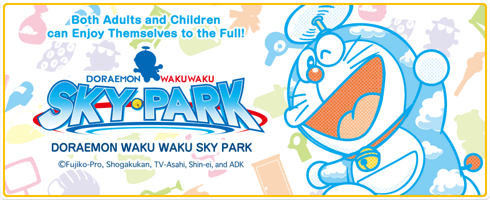 Both Adults and Children can Enjoy Themselves to the Full! DORAEMON WAKU WAKU SKY PARK