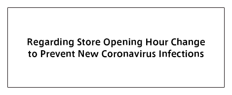 Regarding Store Opening Hour Change to Prevent New Coronavirus Infections